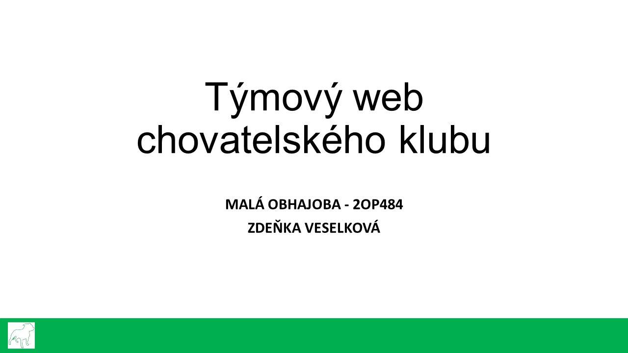 Týmový web chovatelského klubu MALÁ OBHAJOBA - 2OP484 ZDEŇKA VESELKOVÁ