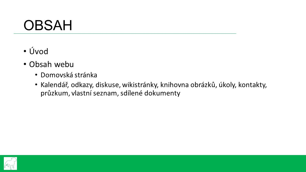 OBSAH Úvod Obsah webu Domovská stránka Kalendář, odkazy, diskuse, wikistránky, knihovna obrázků, úkoly, kontakty, průzkum, vlastní seznam, sdílené dokumenty