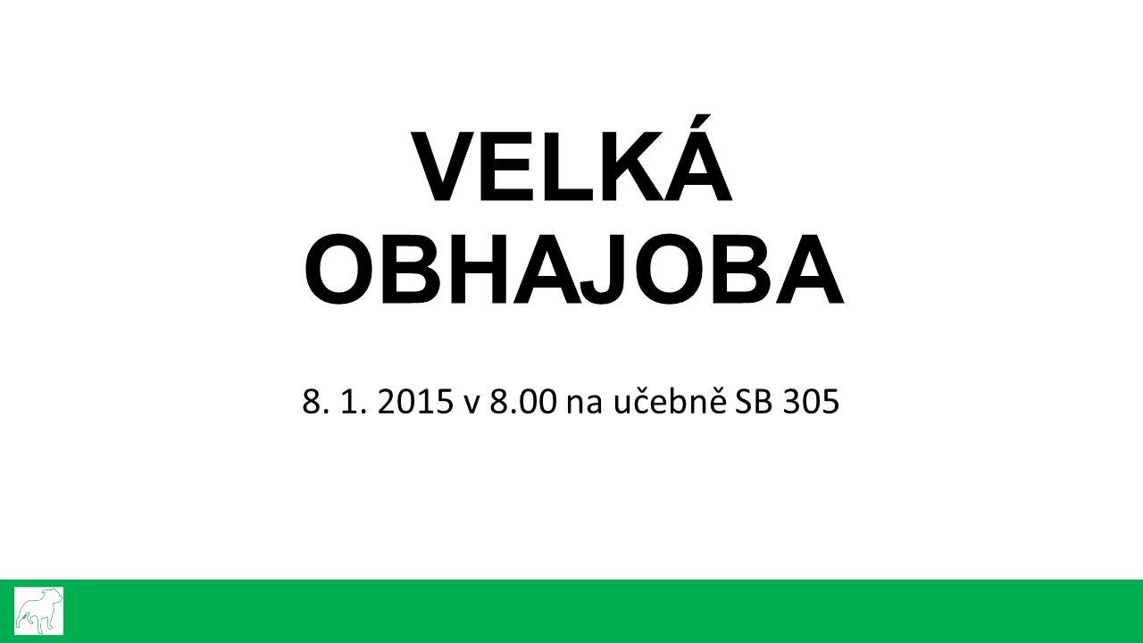 VELKÁ OBHAJOBA 8. 1. 2015 v 8.00 na učebně SB 305