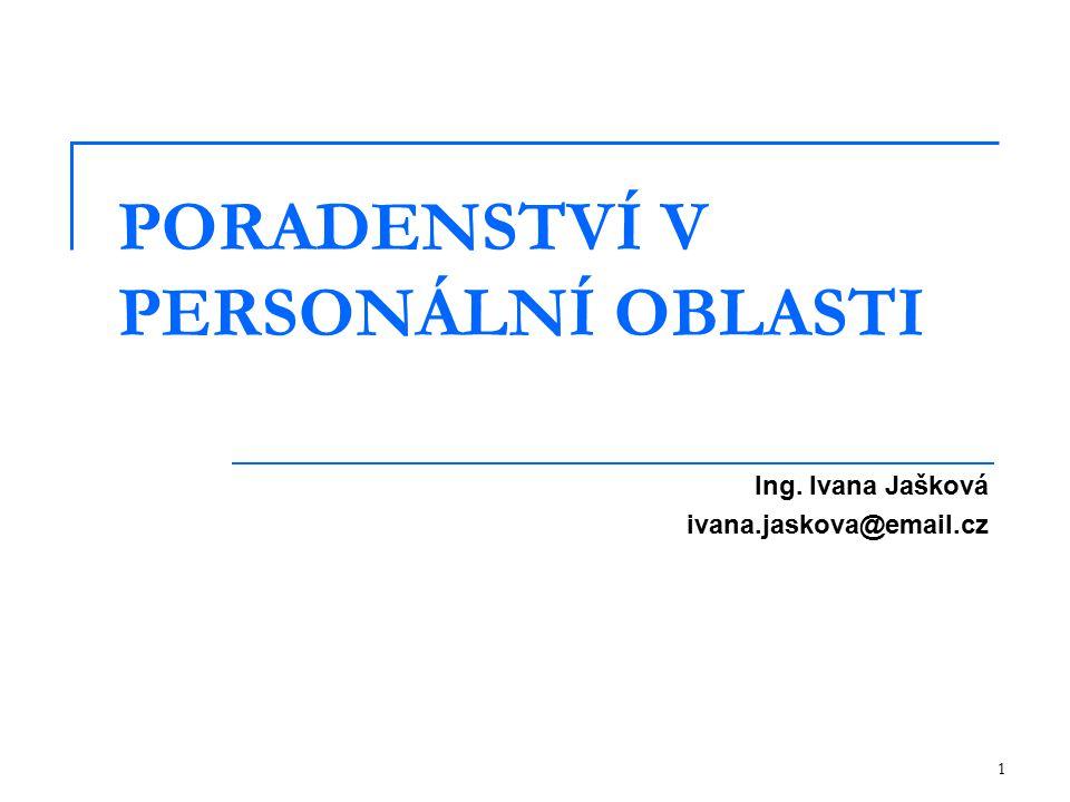 1 PORADENSTVÍ V PERSONÁLNÍ OBLASTI Ing. Ivana Jašková ivana.jaskova@email.cz