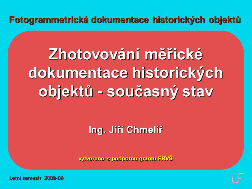 Fotogrammetrická dokumentace historických objektů Zhotovování měřické dokumentace historických objektů - současný stav Ing.