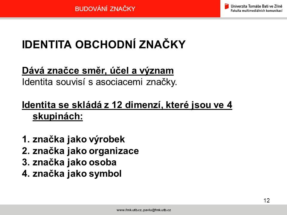 12 www.fmk.utb.cz, pavlu@fmk.utb.cz BUDOVÁNÍ ZNAČKY IDENTITA OBCHODNÍ ZNAČKY Dává značce směr, účel a význam Identita souvisí s asociacemi značky. Ide