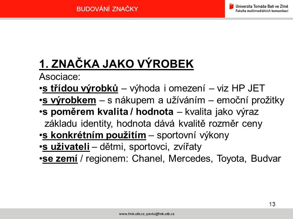 13 www.fmk.utb.cz, pavlu@fmk.utb.cz BUDOVÁNÍ ZNAČKY 1. ZNAČKA JAKO VÝROBEK Asociace: s třídou výrobků – výhoda i omezení – viz HP JET s výrobkem – s n
