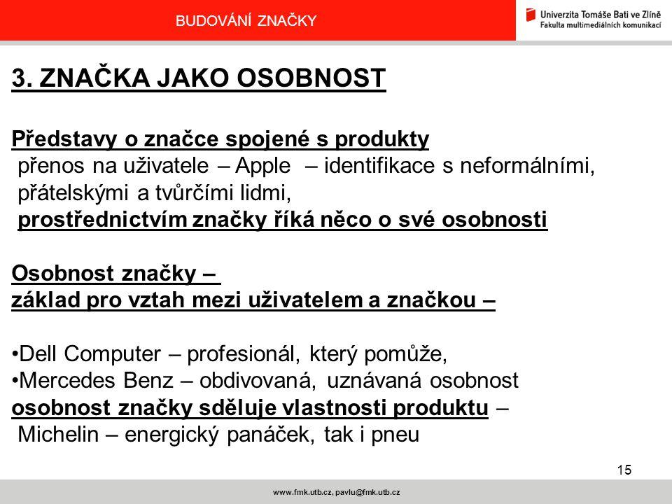 15 www.fmk.utb.cz, pavlu@fmk.utb.cz BUDOVÁNÍ ZNAČKY 3. ZNAČKA JAKO OSOBNOST Představy o značce spojené s produkty přenos na uživatele – Apple – identi