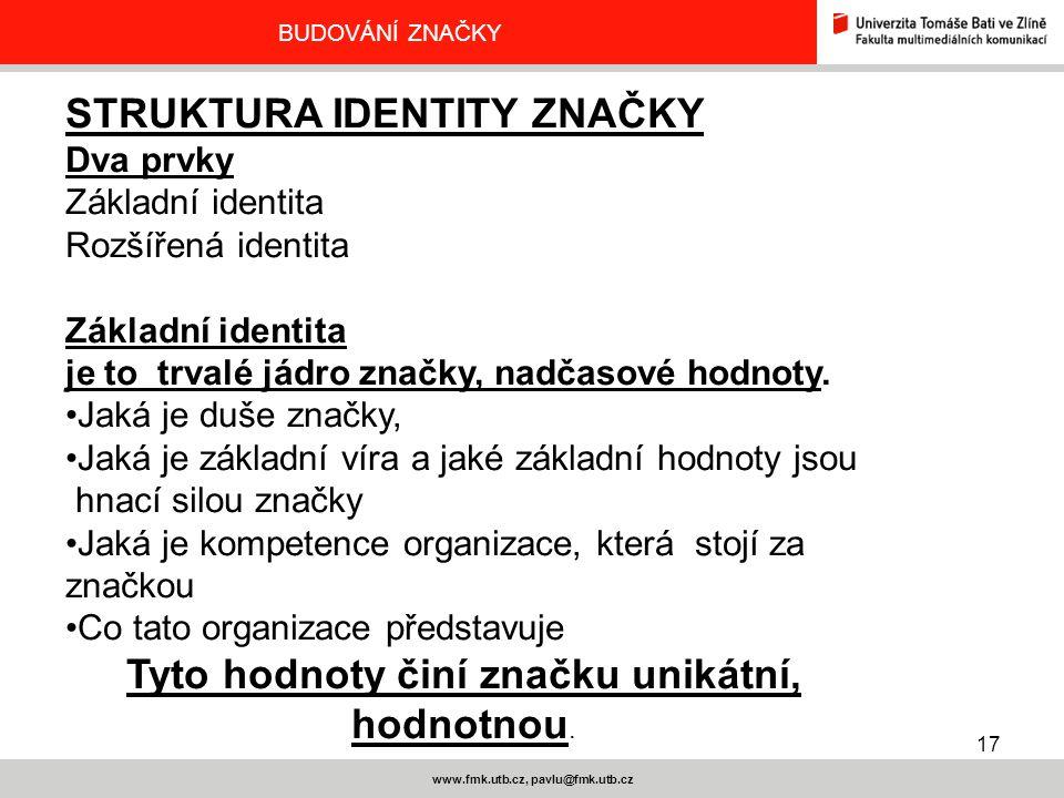 17 www.fmk.utb.cz, pavlu@fmk.utb.cz BUDOVÁNÍ ZNAČKY STRUKTURA IDENTITY ZNAČKY Dva prvky Základní identita Rozšířená identita Základní identita je to t