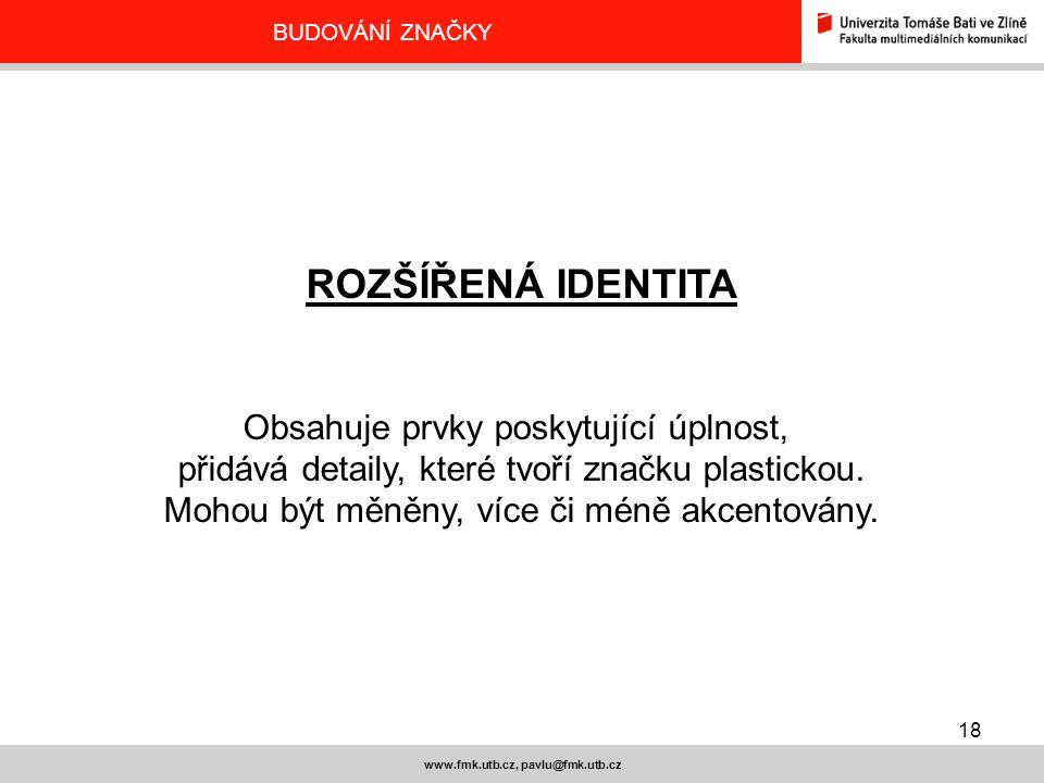 18 www.fmk.utb.cz, pavlu@fmk.utb.cz BUDOVÁNÍ ZNAČKY ROZŠÍŘENÁ IDENTITA Obsahuje prvky poskytující úplnost, přidává detaily, které tvoří značku plastic