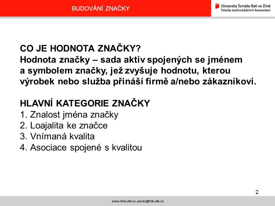 2 www.fmk.utb.cz, pavlu@fmk.utb.cz BUDOVÁNÍ ZNAČKY CO JE HODNOTA ZNAČKY? Hodnota značky – sada aktiv spojených se jménem a symbolem značky, jež zvyšuj