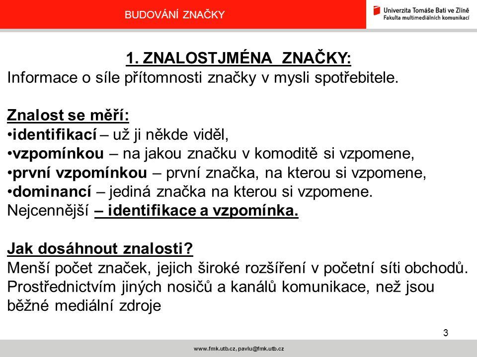 3 www.fmk.utb.cz, pavlu@fmk.utb.cz BUDOVÁNÍ ZNAČKY 1. ZNALOSTJMÉNA ZNAČKY: Informace o síle přítomnosti značky v mysli spotřebitele. Znalost se měří:
