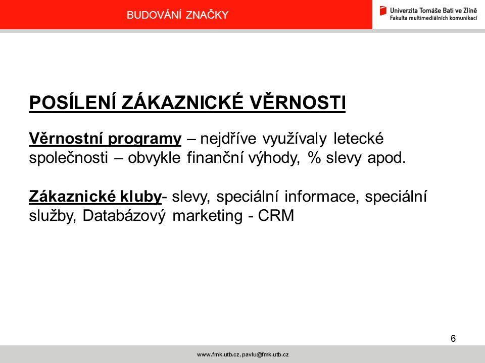 6 www.fmk.utb.cz, pavlu@fmk.utb.cz BUDOVÁNÍ ZNAČKY POSÍLENÍ ZÁKAZNICKÉ VĚRNOSTI Věrnostní programy – nejdříve využívaly letecké společnosti – obvykle