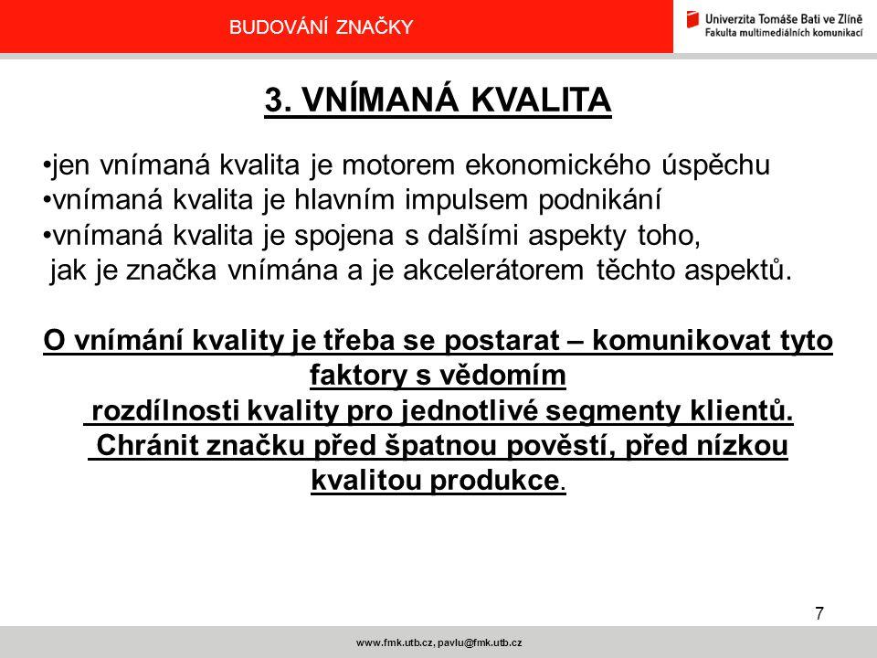 7 www.fmk.utb.cz, pavlu@fmk.utb.cz BUDOVÁNÍ ZNAČKY 3. VNÍMANÁ KVALITA jen vnímaná kvalita je motorem ekonomického úspěchu vnímaná kvalita je hlavním i