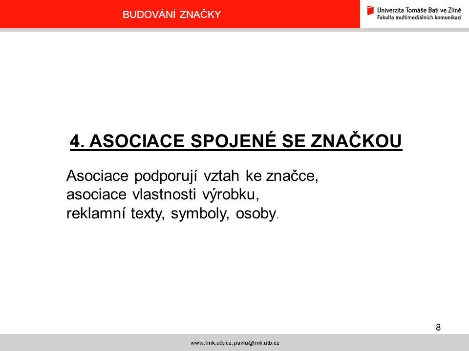 8 www.fmk.utb.cz, pavlu@fmk.utb.cz BUDOVÁNÍ ZNAČKY 4. ASOCIACE SPOJENÉ SE ZNAČKOU Asociace podporují vztah ke značce, asociace vlastnosti výrobku, rek
