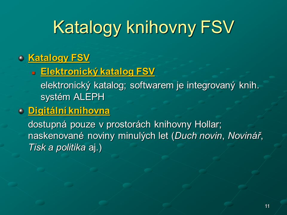 11 Katalogy knihovny FSV Katalogy FSV Katalogy FSV Elektronický katalog FSV Elektronický katalog FSV Elektronický katalog FSV Elektronický katalog FSV elektronický katalog; softwarem je integrovaný knih.