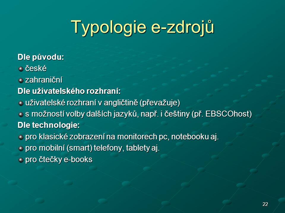 2222 Typologie e-zdrojů Dle původu: české české zahraniční zahraniční Dle uživatelského rozhraní: uživatelské rozhraní v angličtině (převažuje) uživatelské rozhraní v angličtině (převažuje) s možností volby dalších jazyků, např.