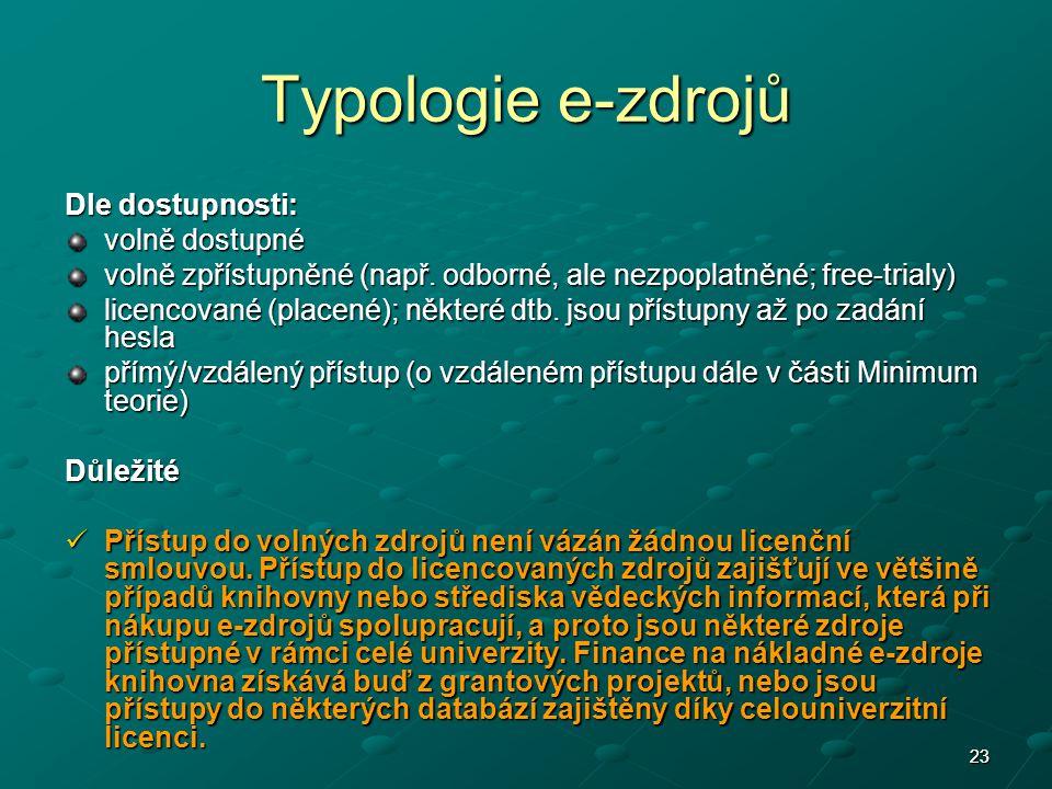 2323 Typologie e-zdrojů Dle dostupnosti: volně dostupné volně zpřístupněné (např.
