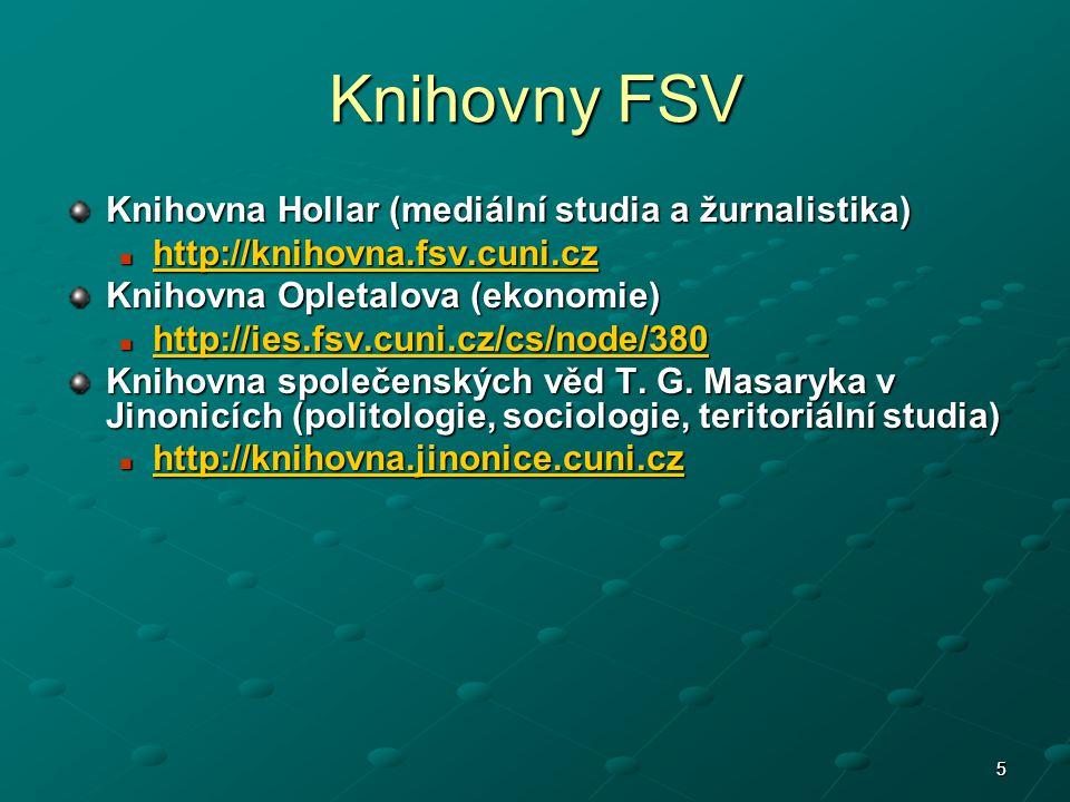 55 Knihovny FSV Knihovna Hollar (mediální studia a žurnalistika) http://knihovna.fsv.cuni.cz http://knihovna.fsv.cuni.cz http://knihovna.fsv.cuni.cz Knihovna Opletalova (ekonomie) http://ies.fsv.cuni.cz/cs/node/380 http://ies.fsv.cuni.cz/cs/node/380 http://ies.fsv.cuni.cz/cs/node/380 Knihovna společenských věd T.