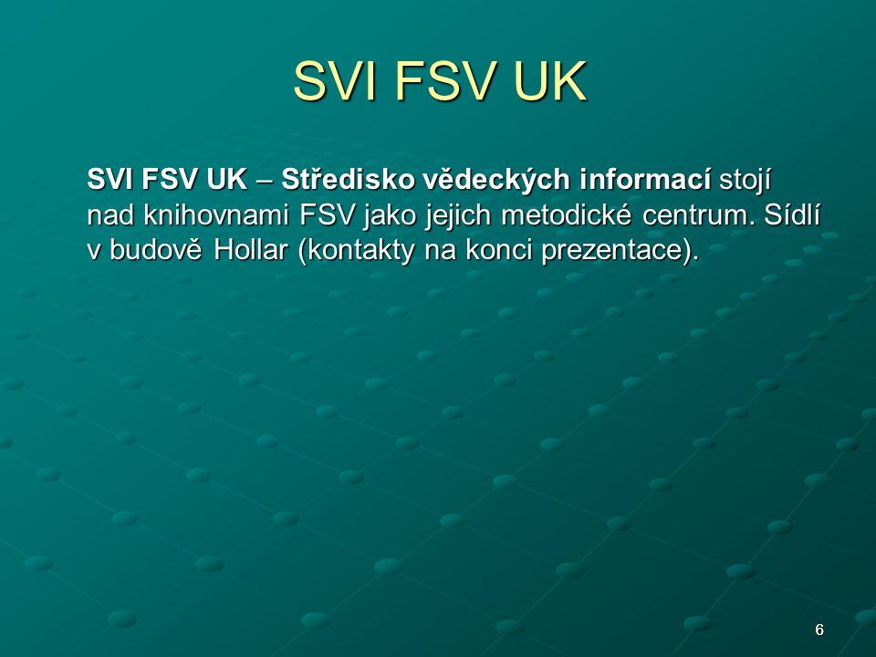 66 SVI FSV UK SVI FSV UK – Středisko vědeckých informací stojí nad knihovnami FSV jako jejich metodické centrum.