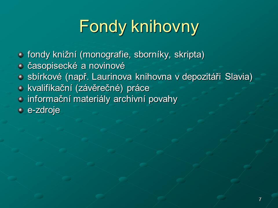 7 fondy knižní (monografie, sborníky, skripta) časopisecké a novinové sbírkové (např.