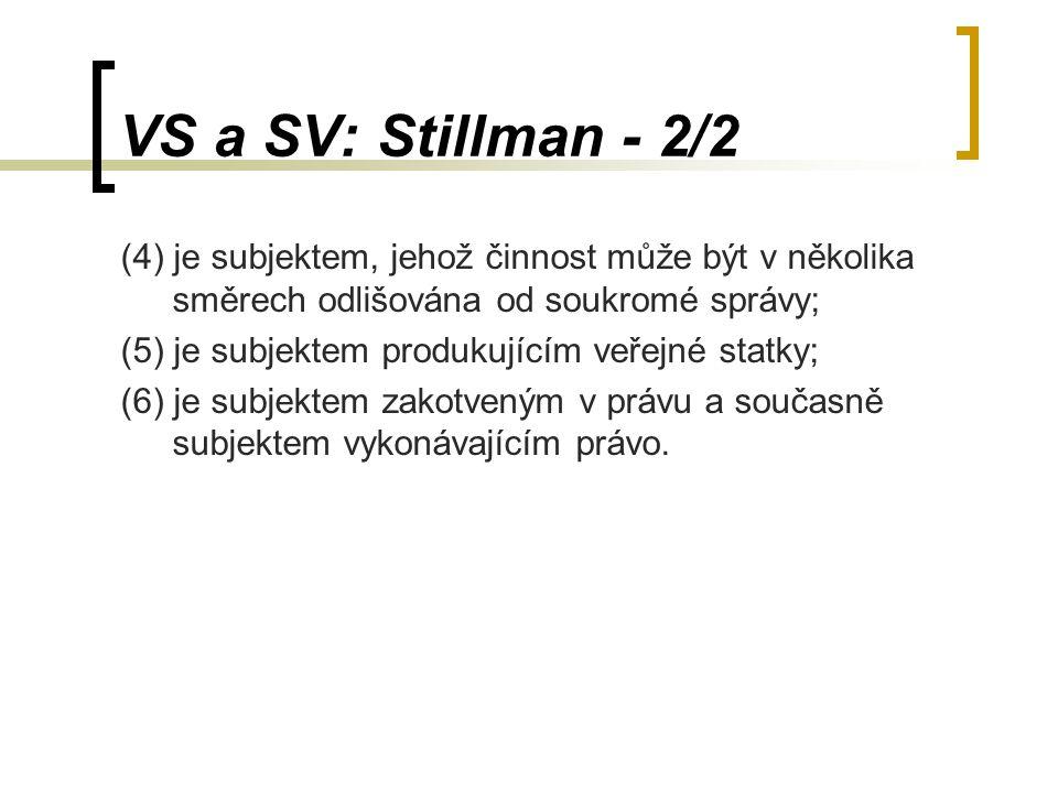 VS a SV: Stillman - 2/2 (4) je subjektem, jehož činnost může být v několika směrech odlišována od soukromé správy; (5) je subjektem produkujícím veřej