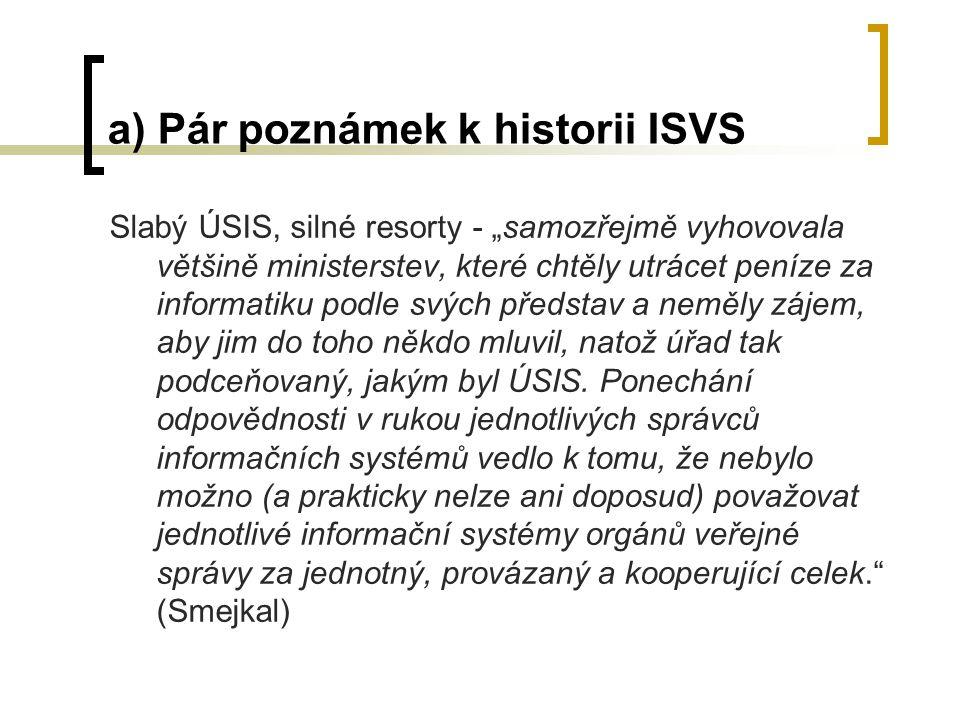 """a) Pár poznámek k historii ISVS Slabý ÚSIS, silné resorty - """"samozřejmě vyhovovala většině ministerstev, které chtěly utrácet peníze za informatiku po"""