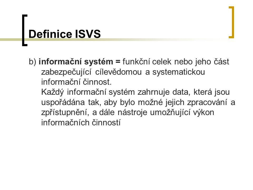 Definice ISVS b) informační systém = funkční celek nebo jeho část zabezpečující cílevědomou a systematickou informační činnost. Každý informační systé