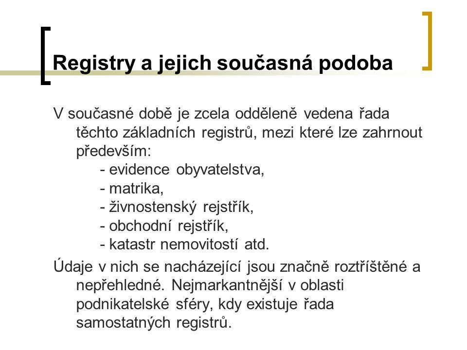 Registry a jejich současná podoba V současné době je zcela odděleně vedena řada těchto základních registrů, mezi které lze zahrnout především: - evide