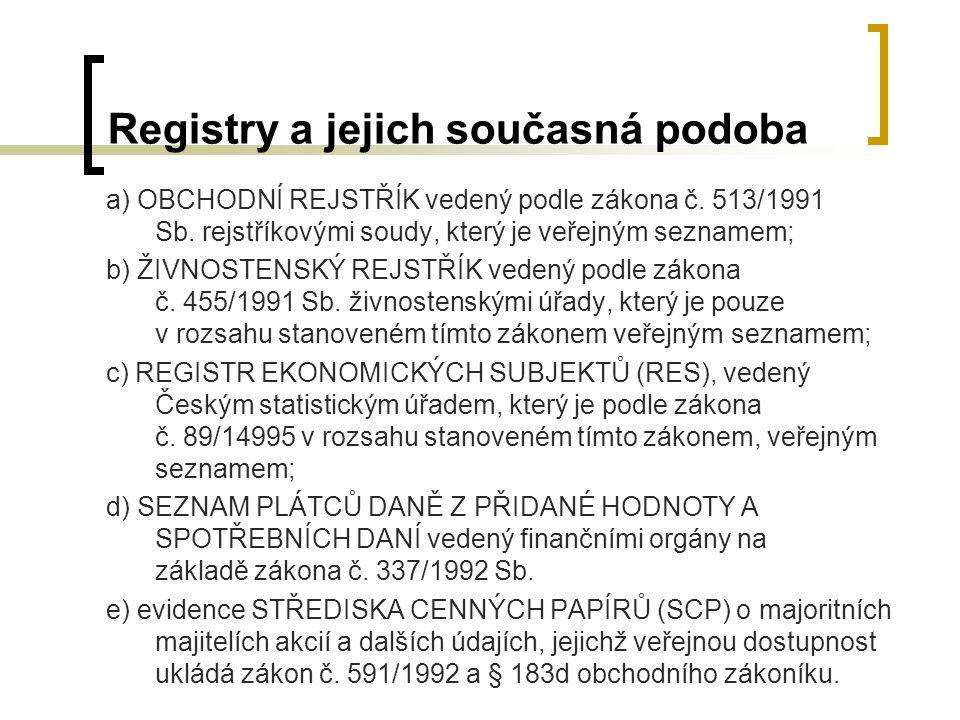 Registry a jejich současná podoba a) OBCHODNÍ REJSTŘÍK vedený podle zákona č. 513/1991 Sb. rejstříkovými soudy, který je veřejným seznamem; b) ŽIVNOST