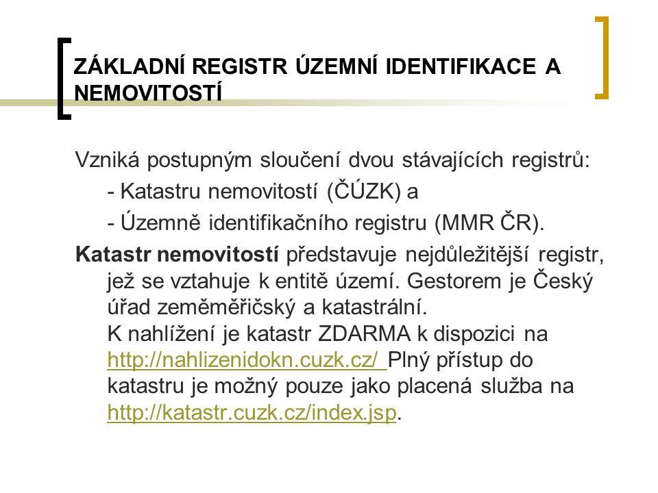 ZÁKLADNÍ REGISTR ÚZEMNÍ IDENTIFIKACE A NEMOVITOSTÍ Vzniká postupným sloučení dvou stávajících registrů: - Katastru nemovitostí (ČÚZK) a - Územně ident