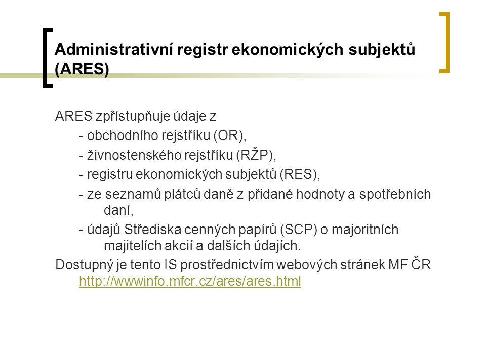Administrativní registr ekonomických subjektů (ARES) ARES zpřístupňuje údaje z - obchodního rejstříku (OR), - živnostenského rejstříku (RŽP), - regist