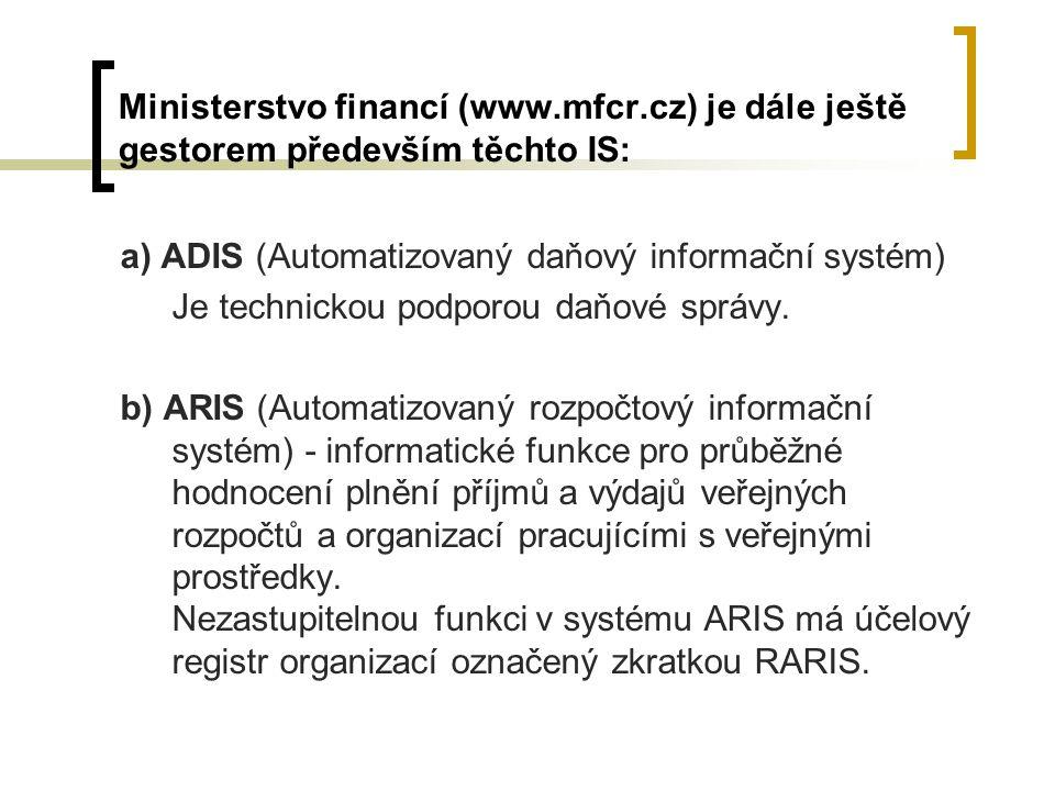 Ministerstvo financí (www.mfcr.cz) je dále ještě gestorem především těchto IS: a) ADIS (Automatizovaný daňový informační systém) Je technickou podporo