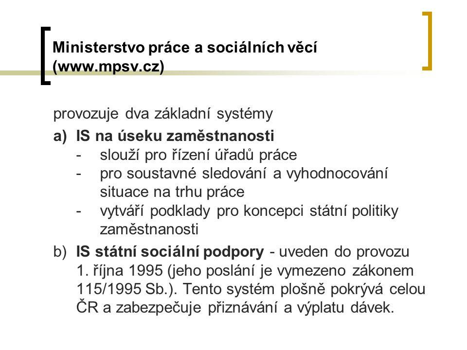 Ministerstvo práce a sociálních věcí (www.mpsv.cz) provozuje dva základní systémy a)IS na úseku zaměstnanosti -slouží pro řízení úřadů práce -pro sous