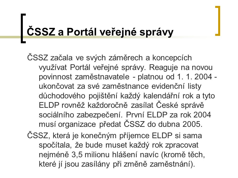 ČSSZ a Portál veřejné správy ČSSZ začala ve svých záměrech a koncepcích využívat Portál veřejné správy. Reaguje na novou povinnost zaměstnavatele - pl