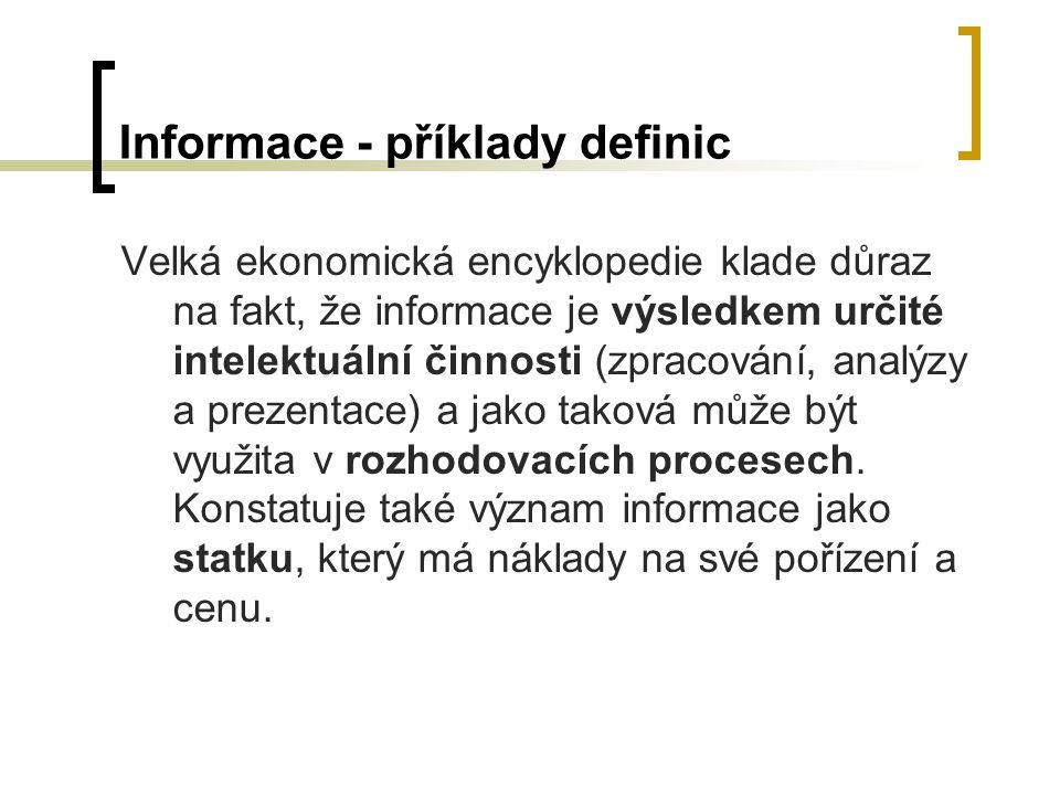 Informace - příklady definic Velká ekonomická encyklopedie klade důraz na fakt, že informace je výsledkem určité intelektuální činnosti (zpracování, a