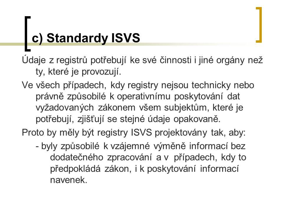 c) Standardy ISVS Údaje z registrů potřebují ke své činnosti i jiné orgány než ty, které je provozují. Ve všech případech, kdy registry nejsou technic