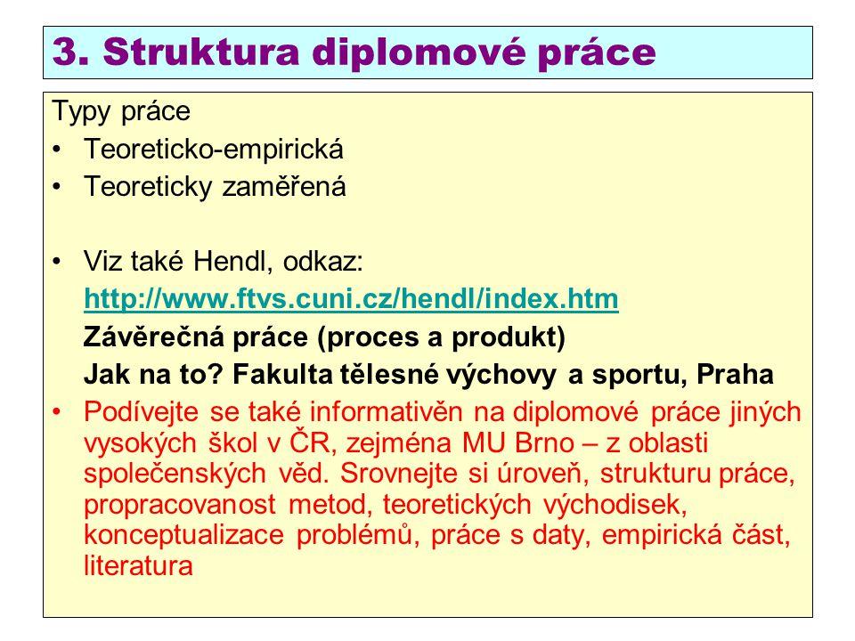 3. Struktura diplomové práce Typy práce Teoreticko-empirická Teoreticky zaměřená Viz také Hendl, odkaz: http://www.ftvs.cuni.cz/hendl/index.htm Závěre