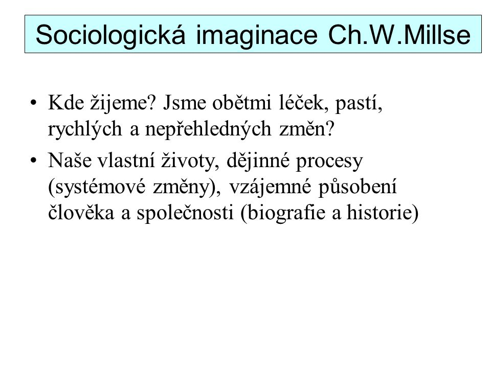 Sociologická imaginace Ch.W.Millse Kde žijeme.