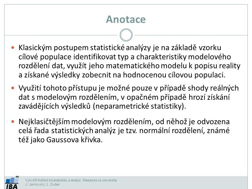 Vytvořil Institut biostatistiky a analýz, Masarykova univerzita J. Jarkovský, L. Dušek Anotace Klasickým postupem statistické analýzy je na základě vz