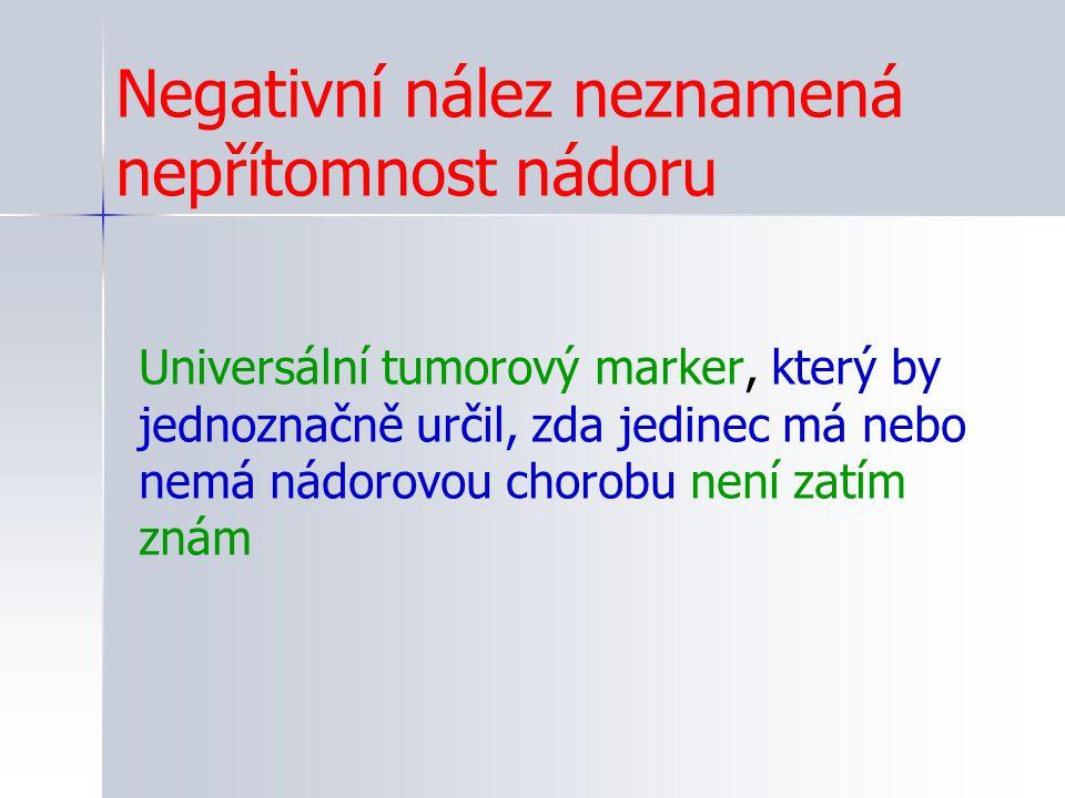 Negativní nález neznamená nepřítomnost nádoru Universální tumorový marker, který by jednoznačně určil, zda jedinec má nebo nemá nádorovou chorobu není