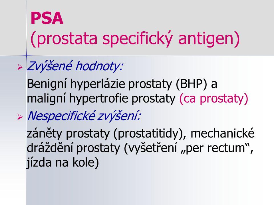 PSA (prostata specifický antigen)  Zvýšené hodnoty: Benigní hyperlázie prostaty (BHP) a maligní hypertrofie prostaty (ca prostaty)  Nespecifické zvý