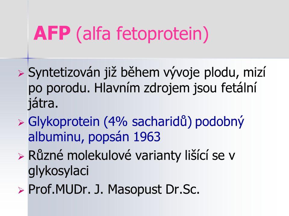AFP (alfa fetoprotein)  Syntetizován již během vývoje plodu, mizí po porodu. Hlavním zdrojem jsou fetální játra.  Glykoprotein (4% sacharidů) podobn