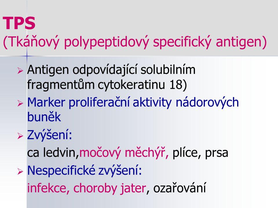 TPS (Tkáňový polypeptidový specifický antigen)  Antigen odpovídající solubilním fragmentům cytokeratinu 18)  Marker proliferační aktivity nádorových