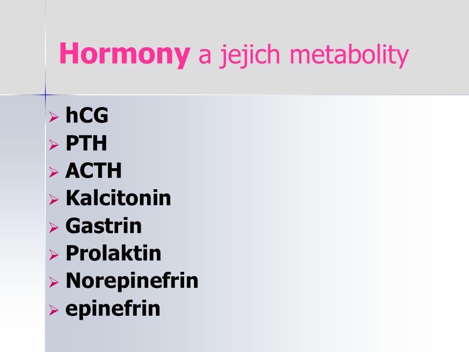 Hormony a jejich metabolity  hCG  PTH  ACTH  Kalcitonin  Gastrin  Prolaktin  Norepinefrin  epinefrin