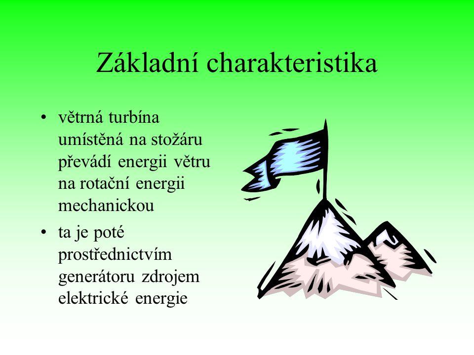 Základní charakteristika větrná turbína umístěná na stožáru převádí energii větru na rotační energii mechanickou ta je poté prostřednictvím generátoru