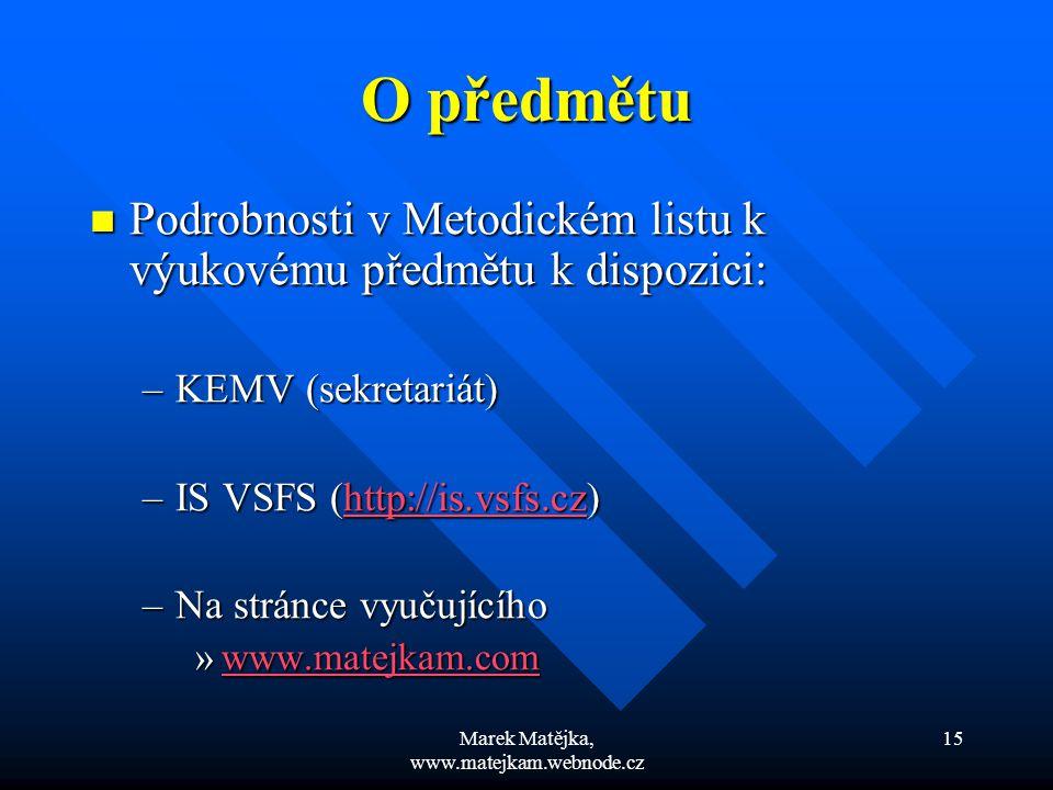 Marek Matějka, www.matejkam.webnode.cz 15 O předmětu Podrobnosti v Metodickém listu k výukovému předmětu k dispozici: Podrobnosti v Metodickém listu k