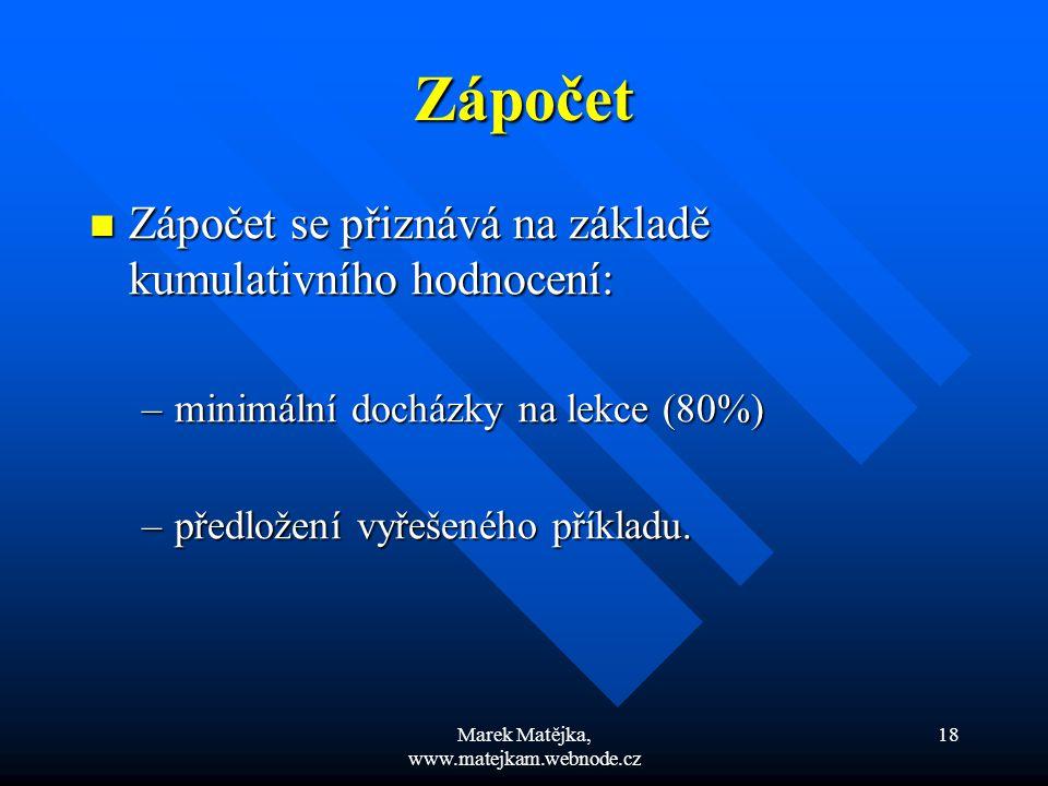 Marek Matějka, www.matejkam.webnode.cz 18 Zápočet Zápočet se přiznává na základě kumulativního hodnocení: Zápočet se přiznává na základě kumulativního