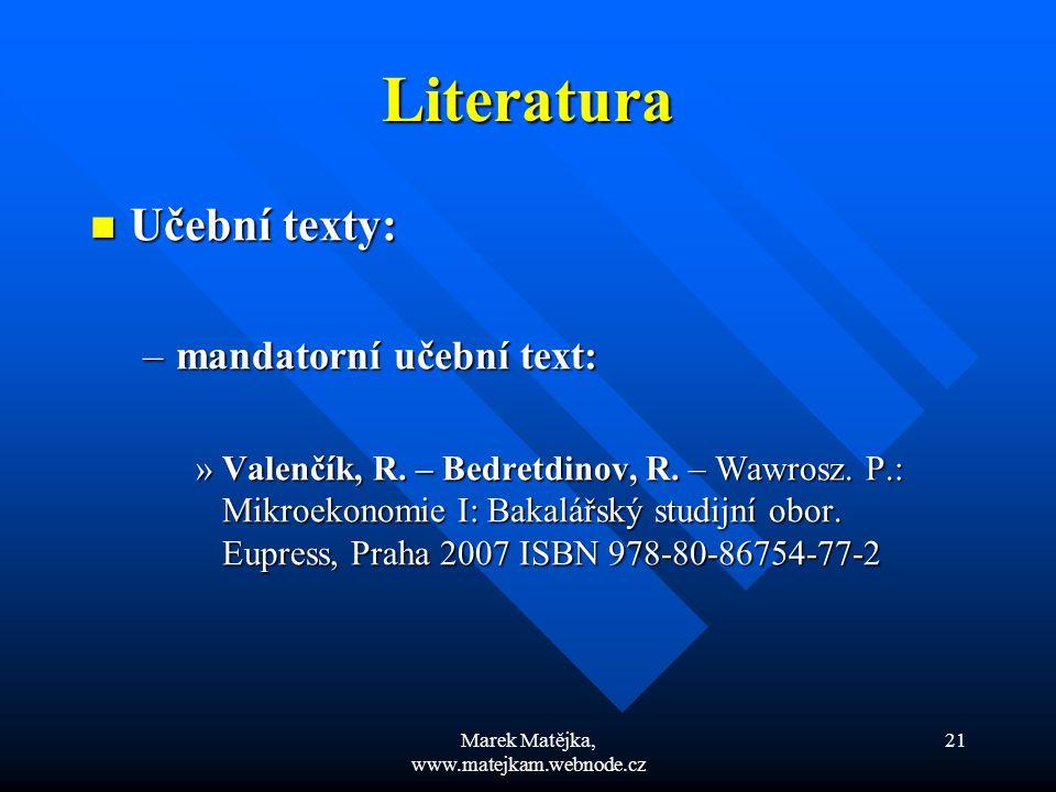 Marek Matějka, www.matejkam.webnode.cz 21 Literatura Učební texty: Učební texty: –mandatorní učební text: »Valenčík, R. – Bedretdinov, R. – Wawrosz. P