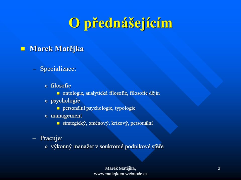 Marek Matějka, www.matejkam.webnode.cz 3 O přednášejícím Marek Matějka Marek Matějka –Specializace: »filosofie ontologie, analytická filosofie, filoso