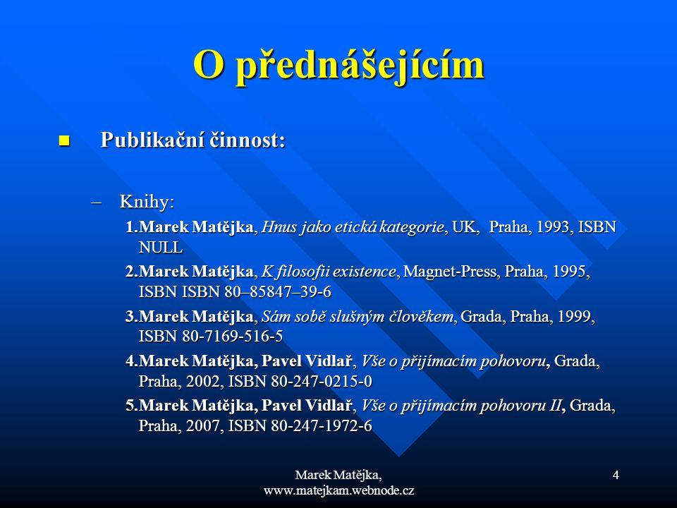 Marek Matějka, www.matejkam.webnode.cz 4 O přednášejícím Publikační činnost: Publikační činnost: –Knihy: 1.Marek Matějka, Hnus jako etická kategorie,