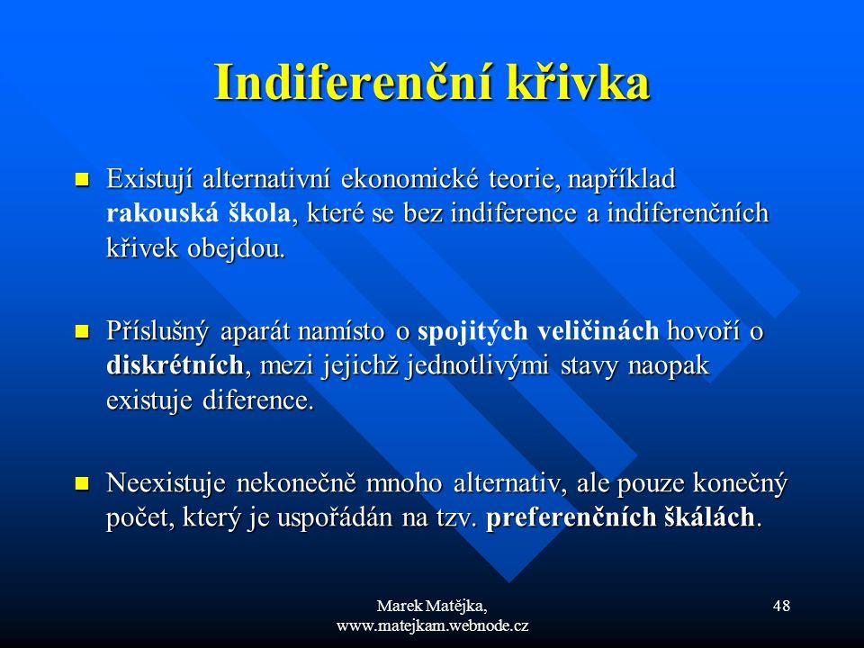 Marek Matějka, www.matejkam.webnode.cz 48 Indiferenční křivka Existují alternativní ekonomické teorie, například, které se bez indiference a indiferen