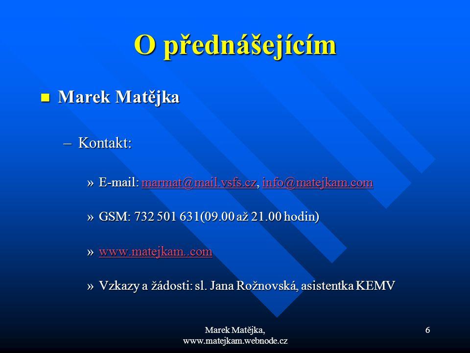 Marek Matějka, www.matejkam.webnode.cz 7 O přednášejícím Konzultační hodiny: Konzultační hodiny: –každé úterý od 14.00 hodin do 15.00 hodin, místnost E312 (KMK)