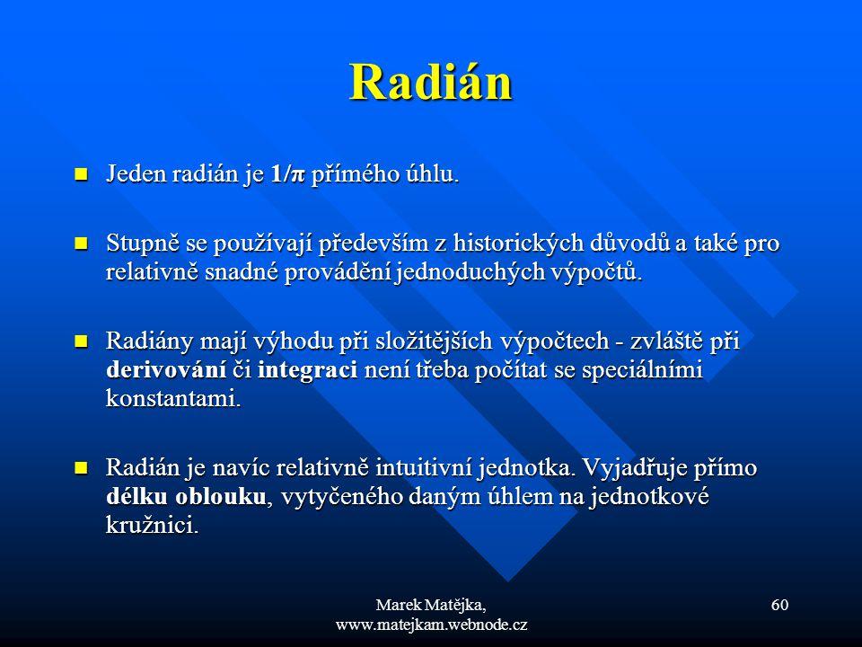 Marek Matějka, www.matejkam.webnode.cz 60 Radián Jeden radián je 1/π přímého úhlu. Jeden radián je 1/π přímého úhlu. Stupně se používají především z h